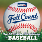 Full Count: Top Ten Lists of Everything in Baseball