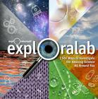 Exploralab: 150+ Ways to Investigate the Science All Around Us