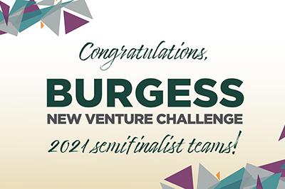 Burgess New Venture Challenge: Congratulations, 2021 semifinalist teams!
