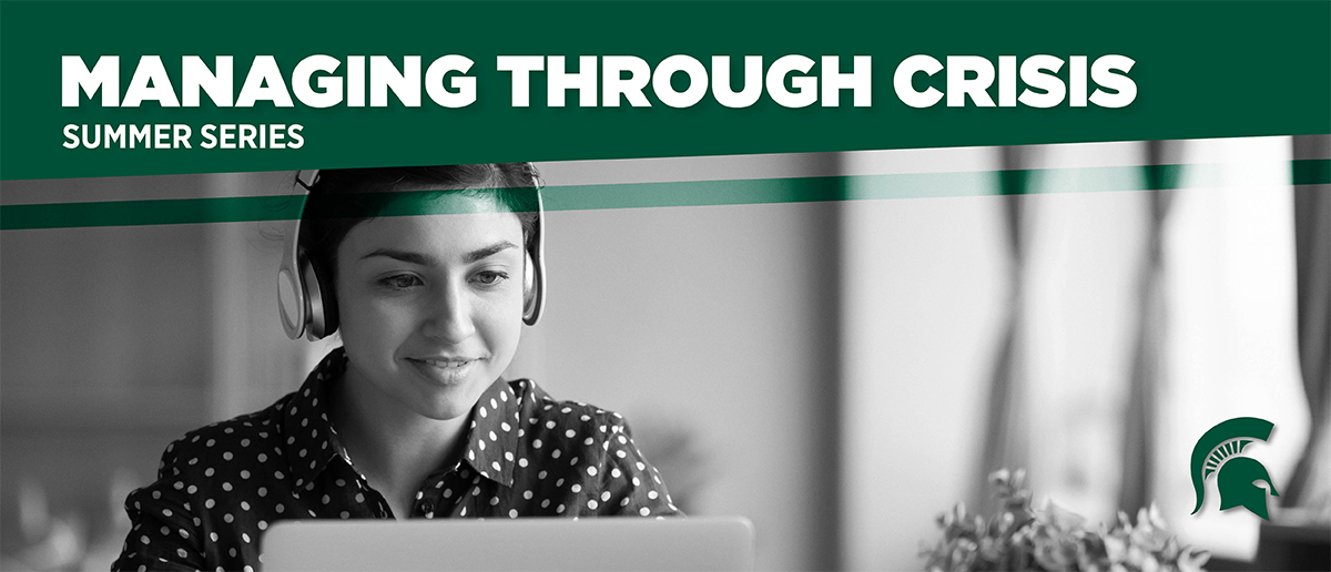 A black and white image of a woman using a laptop and wearing headphones. White text on a green background at the top of the image reads: Managing through crisis summer series.