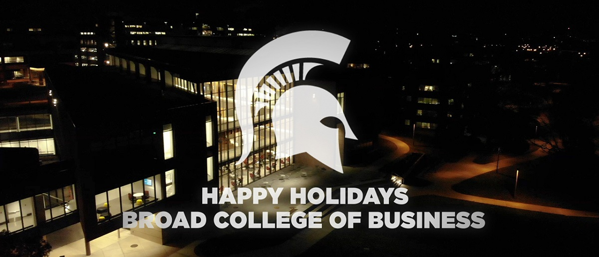 Happy Holidays from the Broad College of Business