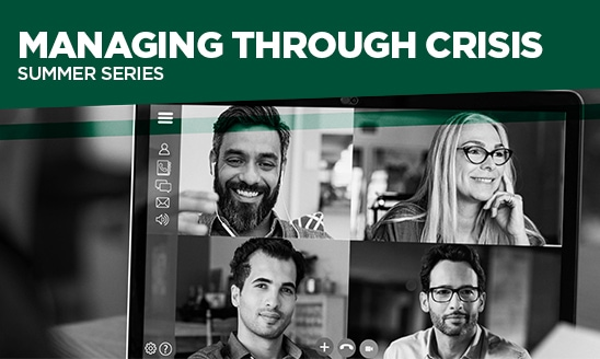 A black and white image of four people on a virtual video call. White text on a green background at the top of the image reads: Managing through crisis summer series.
