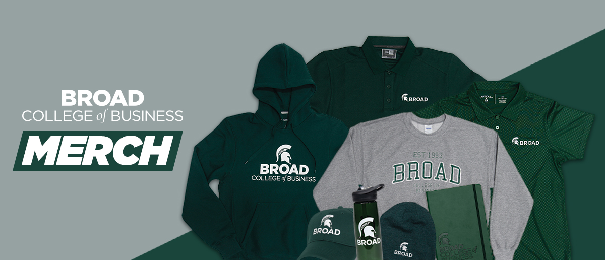 Broad College of Business-branded clothing and products layered over a green and gray background with text in white: Broad College of Business Merch.