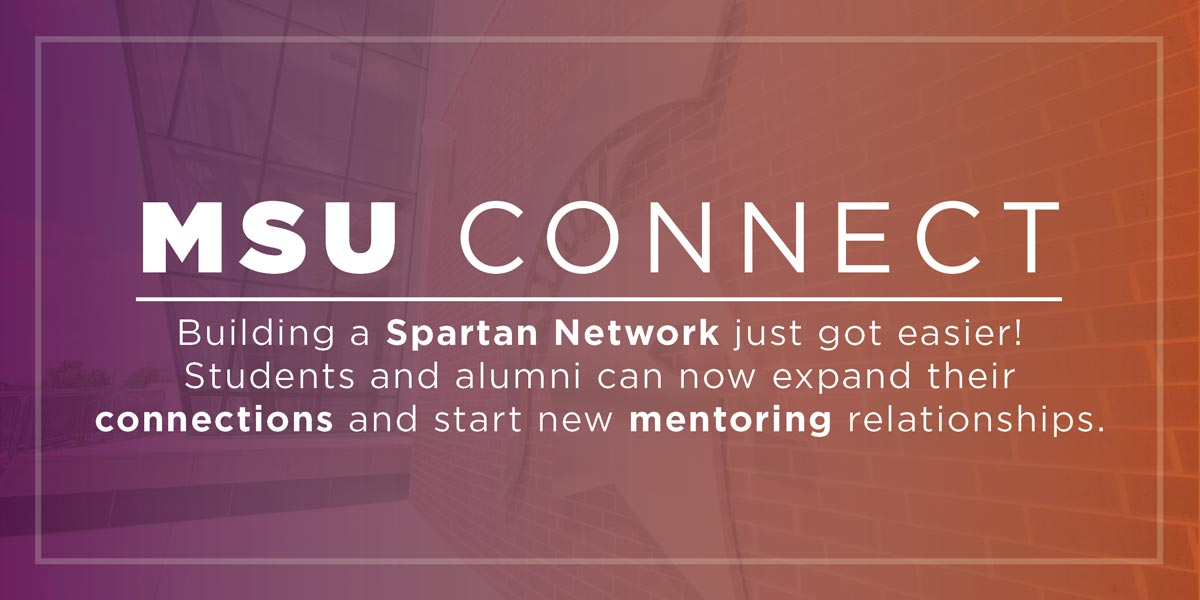 MSU Connect, a platform to connect Spartan alumni, is coming soon.
