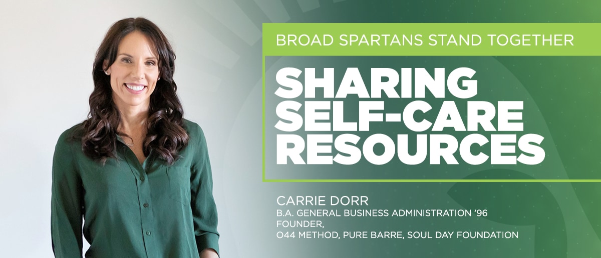White text: Broad Spartans Stand Together, Sharing self-care resources, Carrie Dorr, B.A. General Business Administration '96, founder O44 Method, Pure Barre, Soul Day Foundation, with a Spartan helmet logo in the background and Carrie Dorr professional image in a green dress shirt.