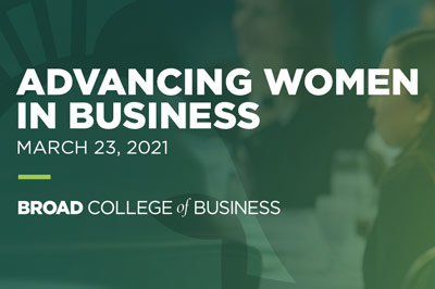 Advancing Women in Business, March 23, 2021, Broad College of Business