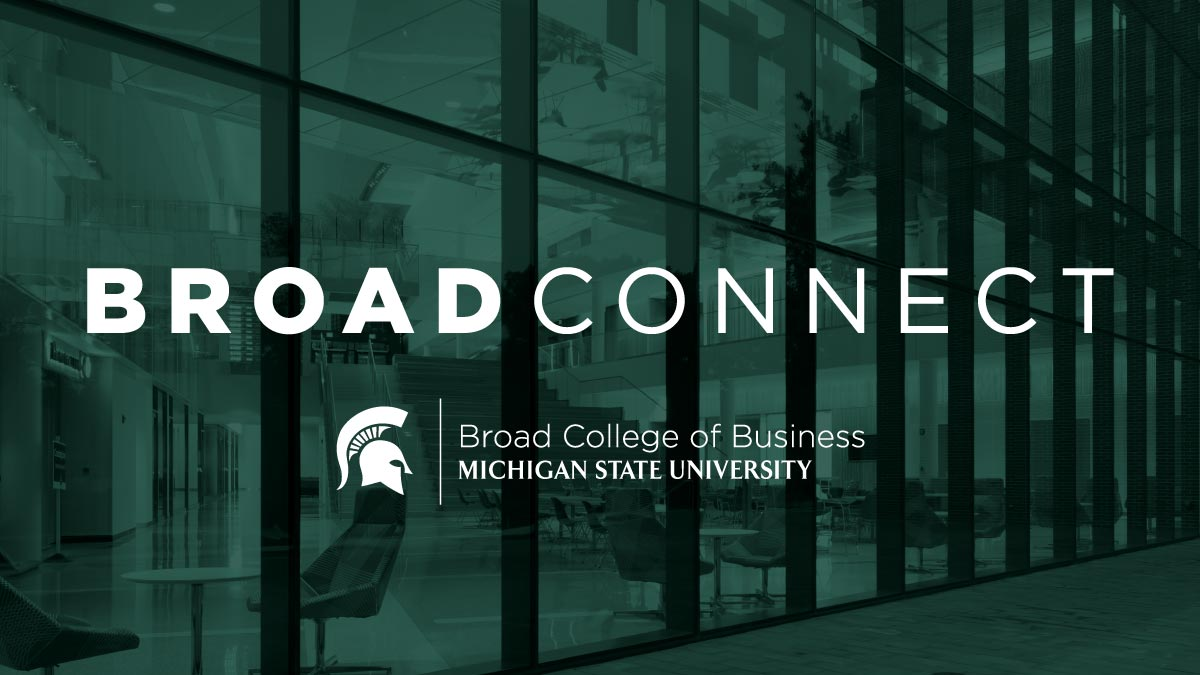 A view of the Minskoff Pavilion with a green tint and text reading: Broad Connect Broad College of Business Michigan State Univeristy with the Spartan helmet logo.