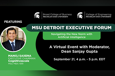 A promotional graphic for the MSU Detroit Executive Forum featuring alumnus Manoj Saxena on the topic of artificial intelligence.