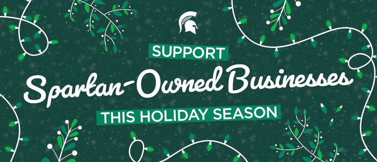 A festive green and white graphic with holiday lights and evergreen twigs that reads: Support Spartan-Owned Businesses this holiday season.