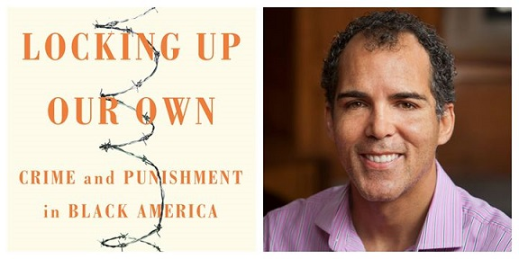 Locking Up Our Own: Crime and Punishment in Black America by James Forman, Jr.