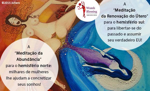 """A """"Meditação da Abundância"""" para o hemisfério norte: milhares de mulheres lhe ajudam a concretizar seus sonhos! A""""Meditação da Renovação do Útero"""" para o hemisfério sul: para libertar-se do passado e assumir seu verdadeiro EU! PARTICIPE DA BÊNÇÃO MUNDIAL DO ÚTERO EM AGOSTO! http://www.mirandagray.co.uk/register.html"""