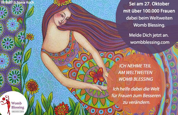 ICH NEHME TEIL AM WELTWEITEN WOMB BLESSING... Ich helfe dabei die Welt für Frauen zum Besseren zu verändern. Sei am 27. Oktober mit über 100.000 Frauen dabei beim Weltweiten Womb Blessing. Melde Dich jetzt an: http://www.mirandagray.co.uk/register.html