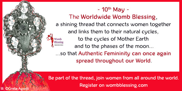 10th May - Worldwide Womb Blessing: celebrate your unique Female