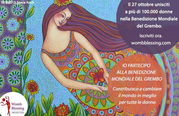 IO PARTECIPO ALLA BENEDIZIONE MONDIALE DEL GREMBO Contribuisco a cambiare il mondo in meglio per tutte le donne. Il 27 ottobre unisciti a più di 100.000 donne nella Benedizione Mondiale del Grembo Iscriviti adesso: http://www.mirandagray.co.uk/register.html