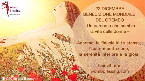22 dicembre Benedizione Mondiale del Grembo – Un percorso che cambia la vita delle donne – Accresci la fiducia in te stessa, l'auto-accettazione, la serenità interiore e la gioia. Iscriviti ora: http://www.mirandagray.co.uk/register.html