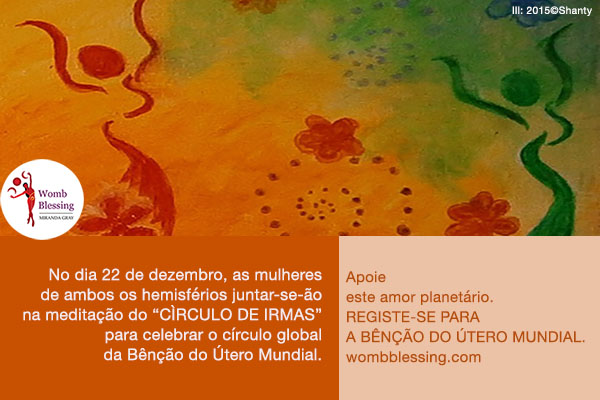 "No dia 22 de dezembro, as mulheres de ambos os hemisférios juntar-se-ão na meditação do ""Círculo de Irmãs"" para celebrar o círculo global da Bênção do Útero Mundial. Apoie este amor planetário. Registe-se para a Bênção do Útero Mundial. http://www.mirandagray.co.uk/register.html"